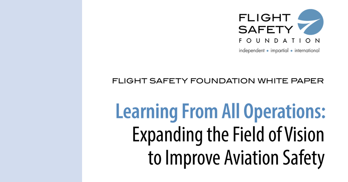 LEARNING FROM ALL OPERATIONS – A call to action paper from the Flight Safety Foundation